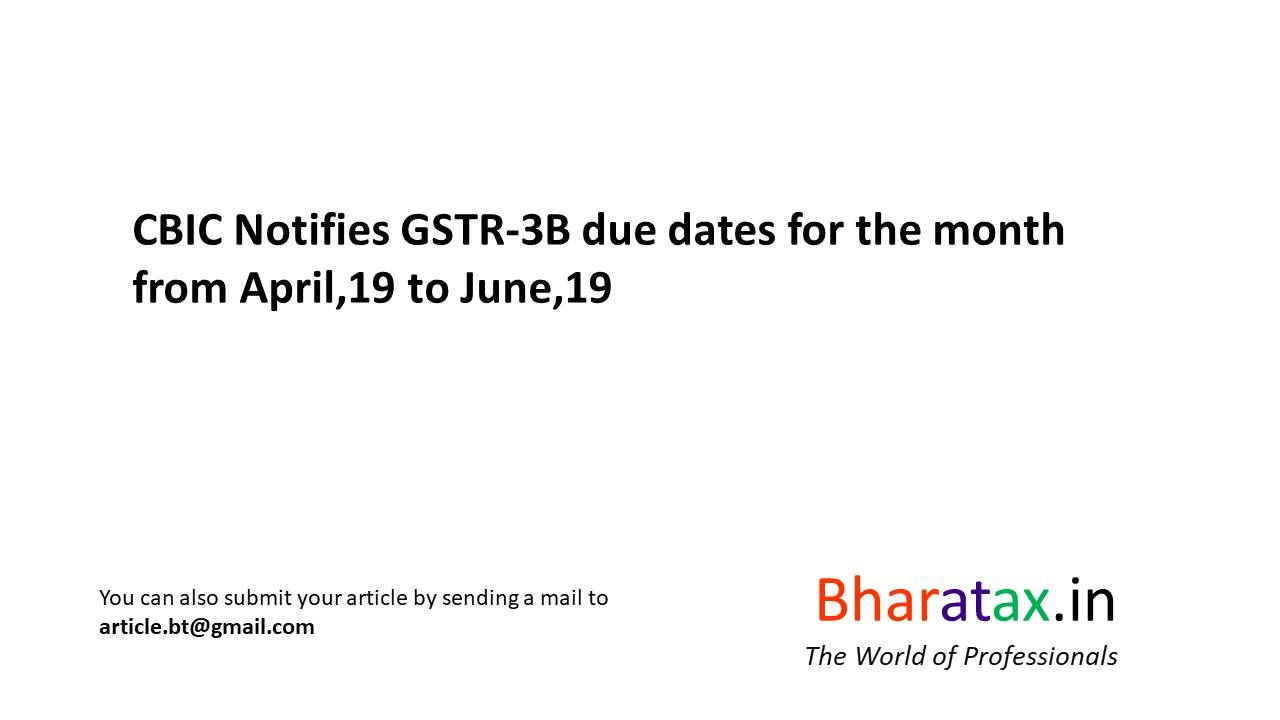 CBIC Notifies GSTR-3B due dates for the month from April,19 to June,19