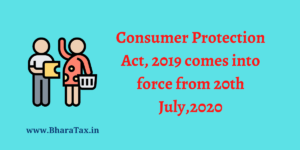 Consumer Protection Act, 2019 comes into force from 20th July,2020