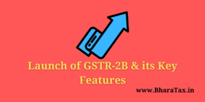 Launch of GSTR-2B and its Key Features