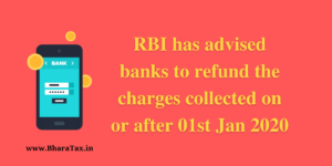 RBI has advised banks to refund the charges collected on or after 01st Jan 2020