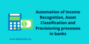 Automation of Income Recognition, Asset Classification and Provisioning processes in banks