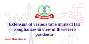 Extension of various time limits of tax compliances in view of the severe pandemic